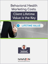 Behavioral Health Marketing Costs. Client Lifetime Value is the Key
